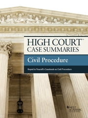 High Court Case Summaries on Civil Procedure, Keyed to Yeazell, 8th ebook by Publishers Editorial Staff