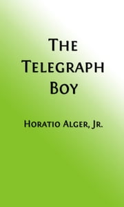 The Telegraph Boy (Illustrated Edition) ebook by Horatio Alger, Jr.