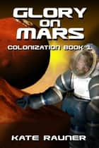 Glory on Mars Colonization Book 1 ebook by Kate Rauner