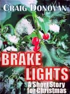Brake Lights (A Short Story For Christmas) ebook by Craig Donovan