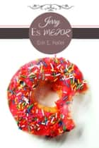 Jerry es mejor - (Spanish Edition) ebook by Erin E. Keller, Traductores Anonimos (Translator)