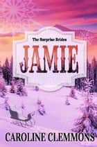 The Surprise Brides: Jamie - The Surprise Brides, #1 ebook by Caroline Clemmons