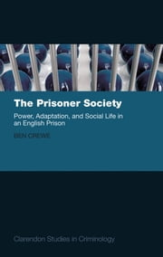 The Prisoner Society: Power, Adaptation and Social Life in an English Prison ebook by Ben Crewe