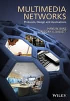Multimedia Networks - Protocols, Design and Applications ebook by Gregory A. Bassett, Hans W. Barz