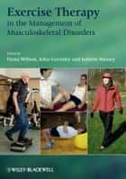 Exercise Therapy in the Management of Musculoskeletal Disorders ebook by John Gormley,Juliette Hussey,Fiona Wilson