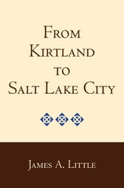 From Kirtland to Salt Lake City ebook by Little, James A.