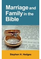Marriage and Family in the Bible ebook by Stephen Hedges