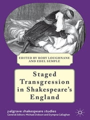 Staged Transgression in Shakespeare's England ebook by Rory Loughnane,Edel Semple