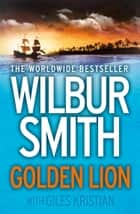 Golden Lion ebook by Wilbur Smith, Kristian