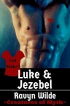 Luke & Jezebel - Creatures of Myth ebook by Ravyn Wilde