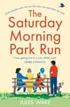 The Saturday Morning Park Run ebook by Jules Wake
