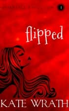 Flipped ebook by Kate Wrath