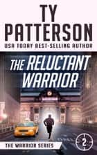 The Reluctant Warrior - Warriors Series, Book Two ebook by Ty Patterson