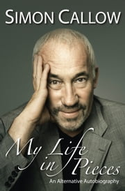My Life in Pieces - An Alternative Autobiography ebook by Simon Callow