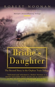 Bridie's Daughter - The Second Story in the Orphan Train Trilogy ebook by Robert Noonan