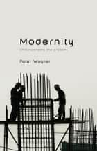 Modernity ebook by Peter Wagner