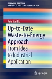 Up-to-Date Waste-to-Energy Approach - From Idea to Industrial Application ebook by Petr Stehlik