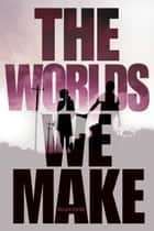 The Worlds We Make - The Fallen World trilogy ebook by Megan Crewe