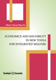 Economics and Sociability in new tools for Integrated Welfare ebook by Maria Teresa Bianchi
