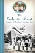 The Enchanted Forest: Memories of Maryland's Storybook Park ebook by Janet Kusterer, Martha Anne Clark