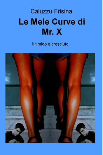 Le Mele Curve di Mr. X ebook by Caluzzu Frisina