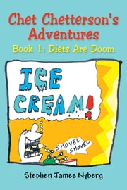 Chet Chetterson's Adventures - Book 1: Diets Are Doom ebook by Stephen James Nyberg