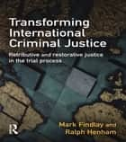 Transforming International Criminal Justice 電子書 by Mark J. Findlay, Ralph Henham