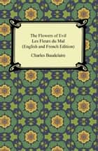 The Flowers of Evil / Les Fleurs du Mal (English and French Edition) ebook by Charles Baudelaire