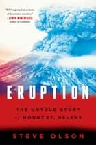 Eruption: The Untold Story of Mount St. Helens ebook by Steve Olson