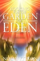 Looking for the Garden of Eden ebook by Noemi Kitron
