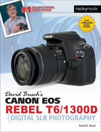 David Busch's Canon EOS Rebel T6/1300D Guide to Digital SLR Photography ebook by David D. Busch