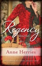 Regency Mischief/Secret Heiress/Bartered Bride ebook by Anne Herries