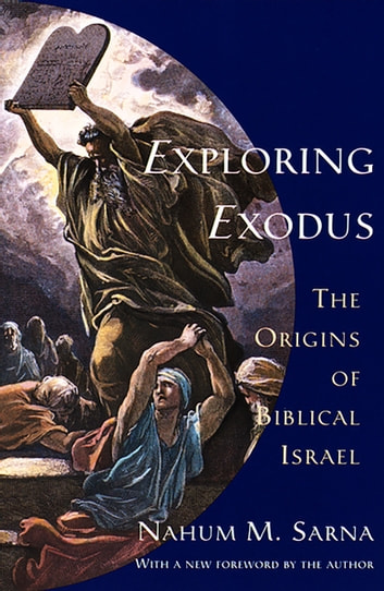 Exploring Exodus - The Origins of Biblical Israel ebook by Nahum M. Sarna
