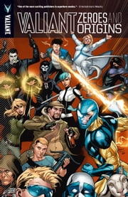 Valiant: Zeroes & Origins Vol. 1 ebook by James Asmus, Joshua Dysart, Tom Fowler,...
