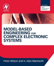 Model-Based Engineering for Complex Electronic Systems - Techniques, Methods and Applications ebook by Peter Wilson,H. Alan Mantooth