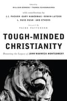 Tough-Minded Christianity: Legacy of John Warwick Montgomery ebook by William Dembski,Thomas Schirrmacher,L. Paige Patterson