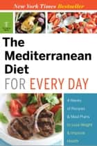The Mediterranean Diet for Every Day: 4 Weeks of Recipes & Meal Plans to Lose Weight ebook by Telamon Press
