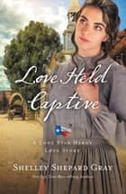 Love Held Captive ebook by Shelley Shepard Gray