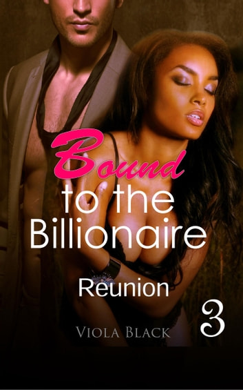 Bound to the Billionaire 3 - Reunion ebook by Viola Black