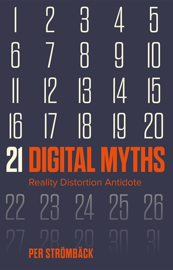 21 Digital Myths - Reality Distortion Antidote ebook by Strmbck Per
