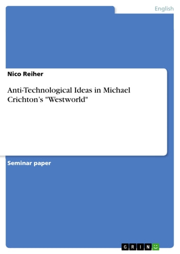 Anti-Technological Ideas in Michael Crichton's 'Westworld' ebook by Nico Reiher