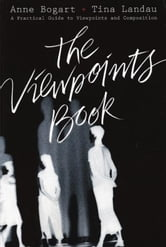 The Viewpoints Book - A Practical Guide to Viewpoints and Composition ebook by Anne Bogart,Tina Landau