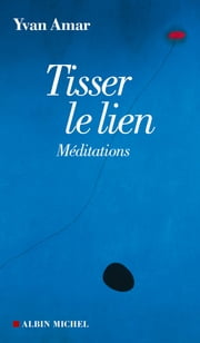 Tisser le lien - Méditations ebook by Yvan Amar
