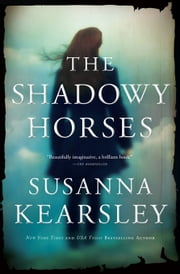 The Shadowy Horses - An enchanting, mysterious tale that bends time and place ebook by Susanna Kearsley