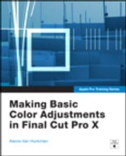 Apple Pro Training Series - Making Basic Color Adjustments in Final Cut Pro X ebook by Alexis Van Hurkman