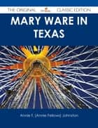 Mary Ware in Texas - The Original Classic Edition ebook by Annie F. (Annie Fellows) Johnston