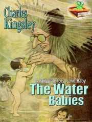 The Water-Babies: A Fairy Tale for a Land-Baby - Greatest Books for Kids: With Colour Illustrations and Audiobook Link ebook by Charles Kingsley