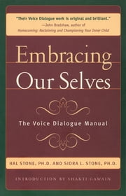 Embracing Our Selves - The Voice Dialogue Manual ebook by Hal Stone, Sidra Stone