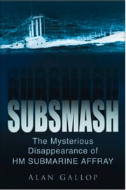 Subsmash - The Mysterious Disappearance of HM Submarine Affray ebook by Alan Gallop