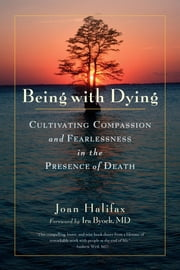 Being with Dying - Cultivating Compassion and Fearlessness in the Presence of Death ebook by Joan Halifax